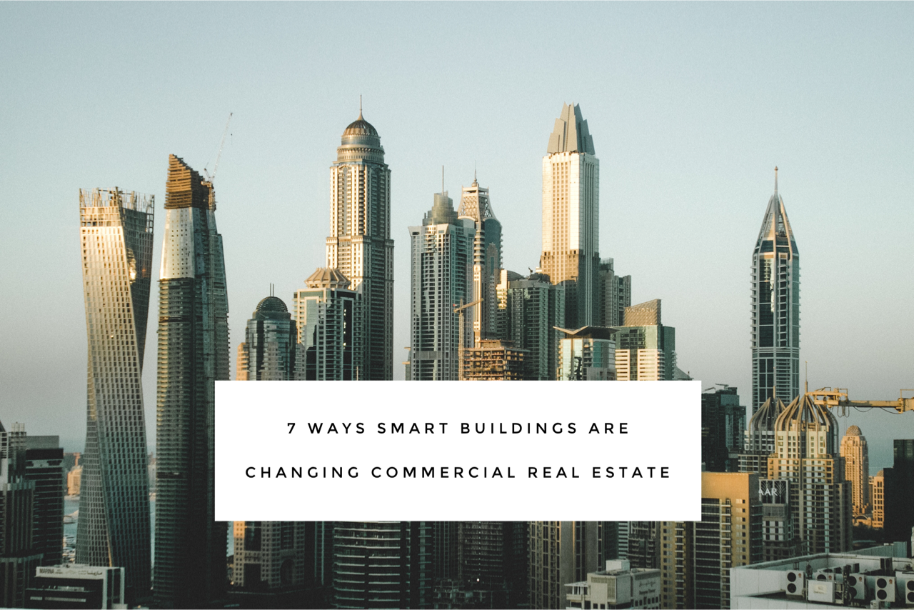 7 Ways Smart Buildings are Changing Commercial Real Estate
