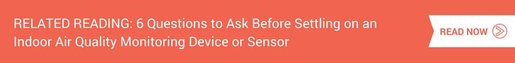 6 Questions to Ask Before Settling on an Indoor Air Quality Monitoring Device or Sensor